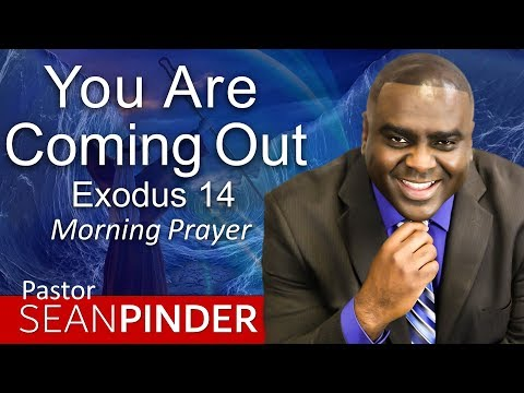 YOU ARE COMING OUT - EXODUS 14 - MORNING PRAYER  PASTOR SEAN PINDER
