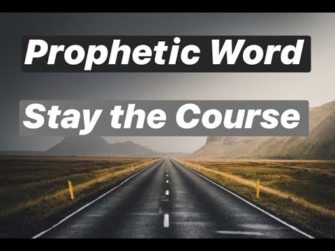 Prophetic Word - Stay the Course