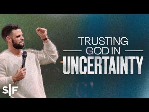 Trusting God In Uncertainty  Steven Furtick