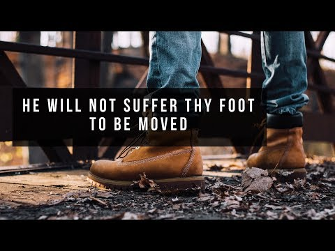 He Will Not Suffer Thy Foot To Be Moved   MESSAGE ONLY