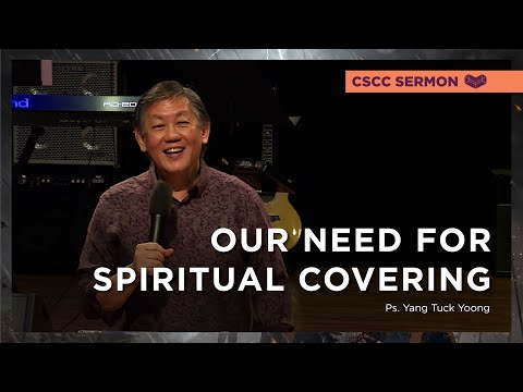 Our Need For Spiritual Covering  Ps. Yang Tuck Yoong  Cornerstone Community Church  CSCC Sermon