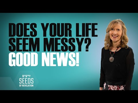 Does Your Life Seem Messy? Good News!