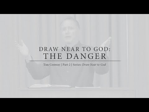 Draw Near to God: The Danger - Tim Conway