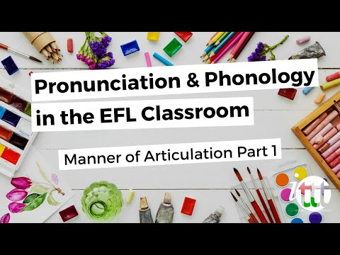 Pronunciation and Phonology in the EFL Classroom - Manner of Articulation Pt. 1