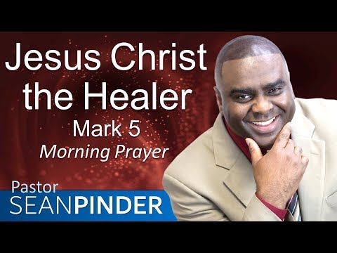 JESUS CHRIST THE HEALER - MARK 5 - MORNING PRAYER  PASTOR SEAN PINDER