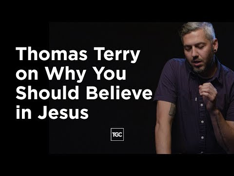 Thomas Terry on Why You Should Believe in Jesus