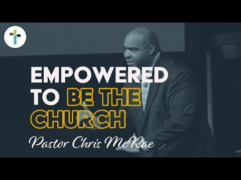 Empowered To Be The Church  Pastor Chris McRae  Sojourn Church