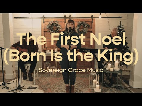 The First Noel  Sovereign Grace Music