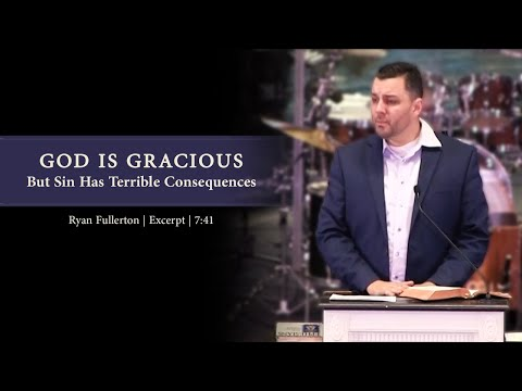 God is Gracious But Sin Has Terrible Consequences - Ryan Fullerton