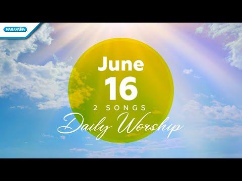 June 16  Di HadiratMu - Engkau Penyembuhku // Daily Worship