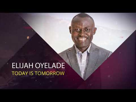 Today Is Tomorrow [message] by Elijah Oyelade
