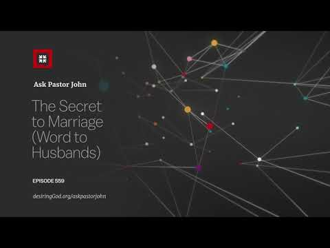 The Secret to Marriage (Word to Husbands) // Ask Pastor John