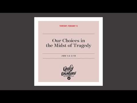 Our Choices in the Midst of Tragedy - Daily Devotion
