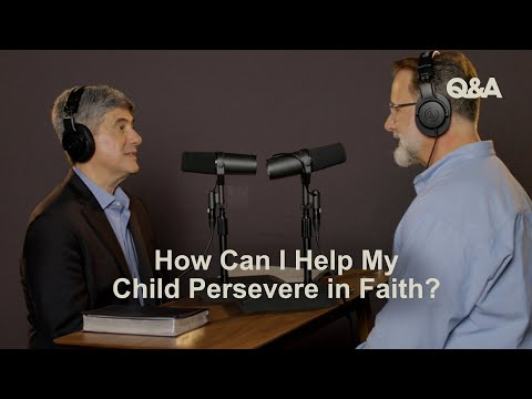 Dave Harvey and Michael Lawrence  How Can I Help My Child Persevere in Faith  TGC Q&A