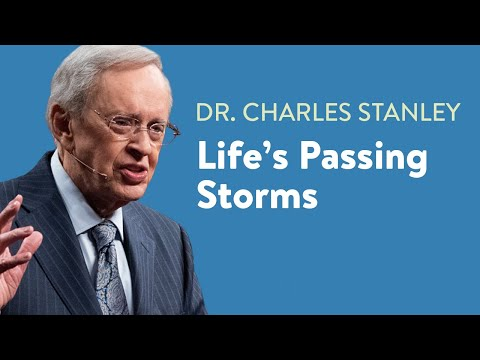 Lifes Passing Storms  Dr. Charles Stanley