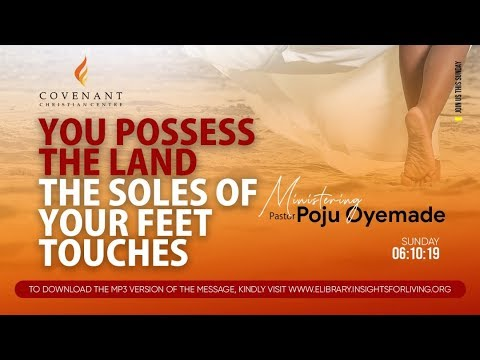 You Possess the Land the Soles of your Feet Touch  Pastor Poju Oyemade