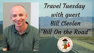 Travel Tuesday with guest, Bill on the Road