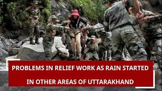 Problems in relief work as rain started in other areas of Uttarakhand