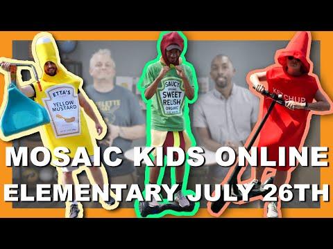 MOSAIC KIDS ONLINE  ELEMENTARY  JULY 26TH