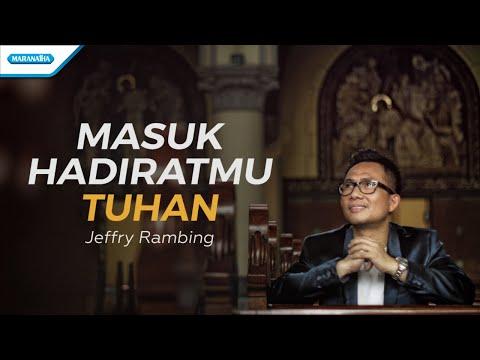Masuk HadiratMu Tuhan - Jeffry Rambing (with lyric)