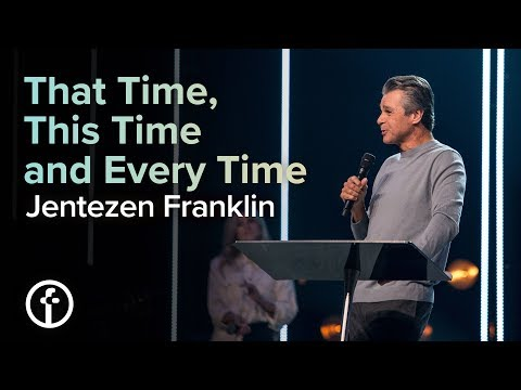 That time, This Time and Every Time  Pastor Jentezen Franklin