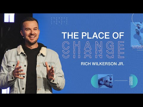 The Place of Change  Changes  Rich Wilkerson Jr.