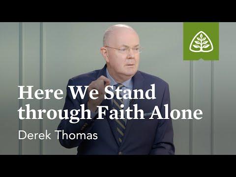 Derek Thomas: Here We Stand through Faith Alone