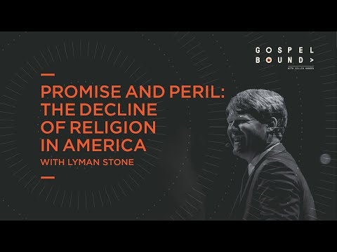Lyman Stone  Promise and Peril: The Decline of Religion in America  Gospelbound
