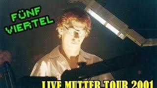 5/4 (Fünf Viertel) Live Mutter Tour 2001 (Multicam)
