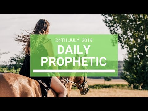Daily Prophetic 24 July 2019 Word 7