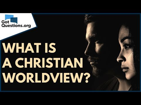 What is a Christian worldview?  GotQuestions.org
