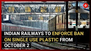 Indian Railways to enforce ban on single use plastic from October 2