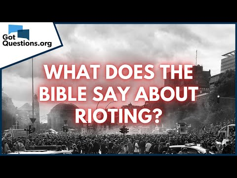 What does the Bible say about rioting?  GotQuestions.org