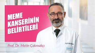 Prof. Dr. Metin Çakmakçı - Meme kanserinin belirtileri nelerdir?