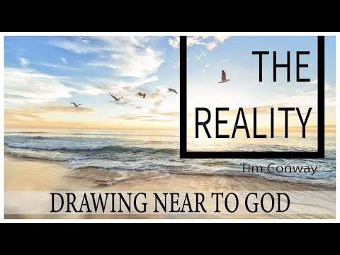 Drawing Near to God: The Reality - Tim Conway