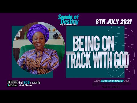 SEEDS OF DESTINY  TUESDAY 06 JULY, 2021