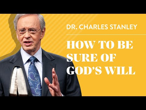 How to Be Sure of God's Will  Dr. Charles Stanley