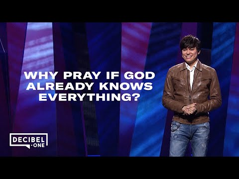 Joseph Prince - Why pray if God already knows everything?