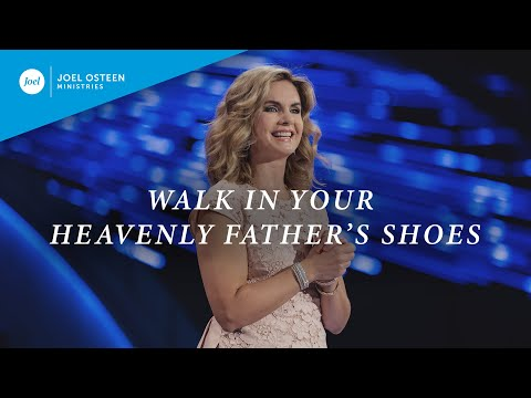Walk In Your Heavenly Father's Shoes  Victoria Osteen
