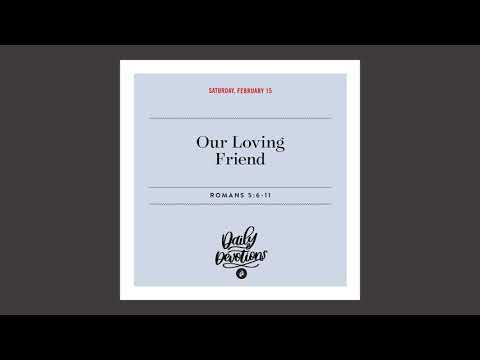 Our Loving Friend - Daily Devotion