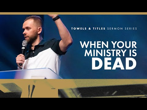When your Ministry is Dead // Towels & Titles (Part 1)