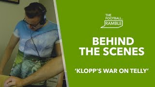 The Football Ramble 'Klopp's War on Telly' | Behind The Scenes 06.05.19