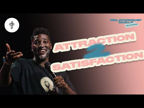 Attraction 2 Satisfaction // Relationship Goals Reloaded (Part 7) (Michael Todd)