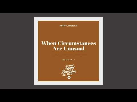 When Circumstances Are Unusual - Daily Devotion