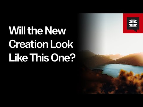 Will the New Creation Look Like This One? // Ask Pastor John