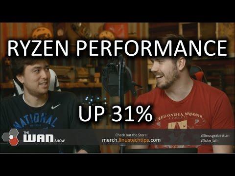 Up To 31% Ryzen Performance Improvement - WAN Show March 31, 2017 - UCXuqSBlHAE6Xw-yeJA0Tunw
