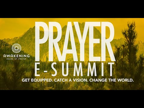 Awakening  Prayer E-Summit: Get Equipped. Catch a Vision. Change the World.