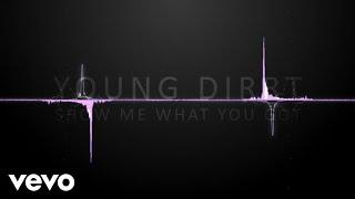 Young Dirrt - Show Me Watchu Got (Audio) - zing_hood , EDM
