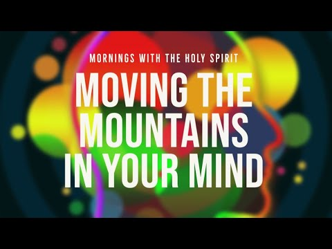 Moving the Mountains in Your Mind (Prophetic Prayer & Prophecy)