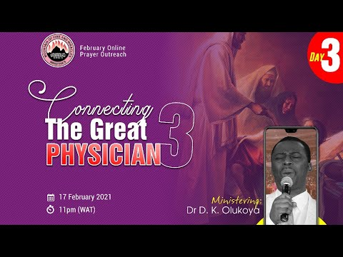 CONNECTING THE GREAT PHYSICIAN DAY 3  MID-MONTH PRAYER RAIN - FEB 17TH 2021  DR D.K OLUKOYA